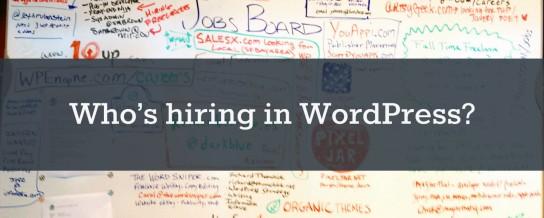 Who's hiring in WordPress? (Summer edition)