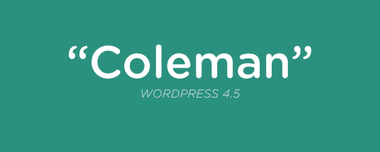 """WordPress 4.5, """"Coleman"""", released"""