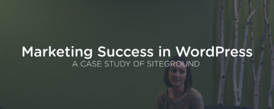 Marketing Success in WordPress: A Case Study of SiteGround
