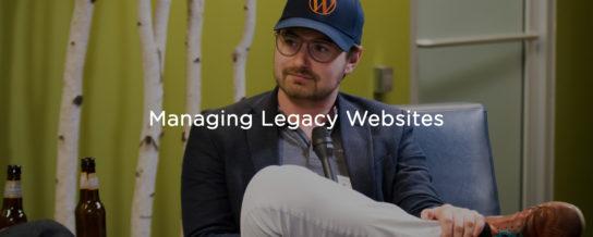Maintaining Legacy WordPress Websites -- Draft podcast