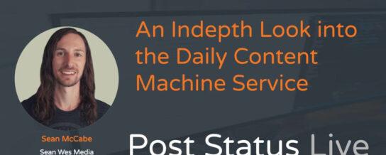 Post Status Live — Sean McCabe on the Daily Content Machine Service